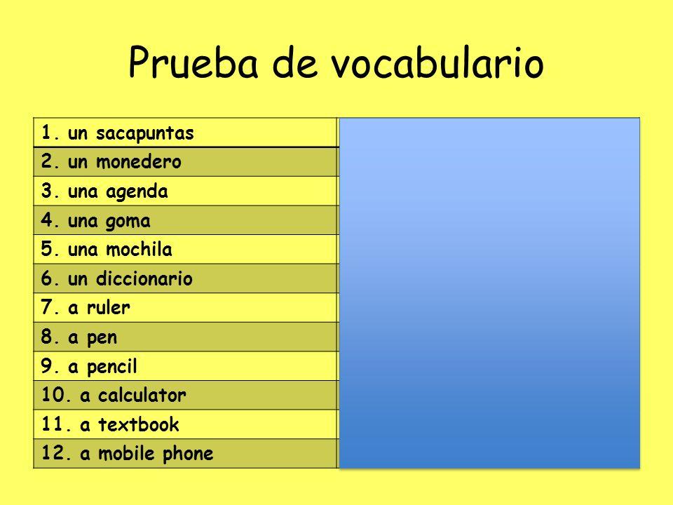 Prueba de vocabulario 1. un sacapuntas 2. un monedero 3. una agenda