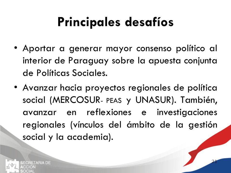Principales desafíos Aportar a generar mayor consenso político al interior de Paraguay sobre la apuesta conjunta de Políticas Sociales.