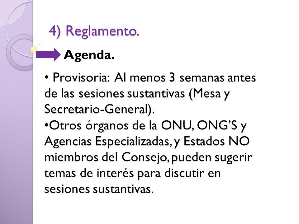 4) Reglamento. Agenda. Provisoria: Al menos 3 semanas antes de las sesiones sustantivas (Mesa y Secretario-General).