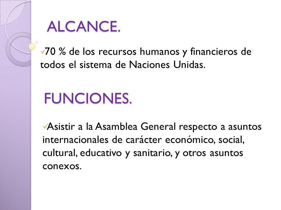 ALCANCE. 70 % de los recursos humanos y financieros de todos el sistema de Naciones Unidas. FUNCIONES.