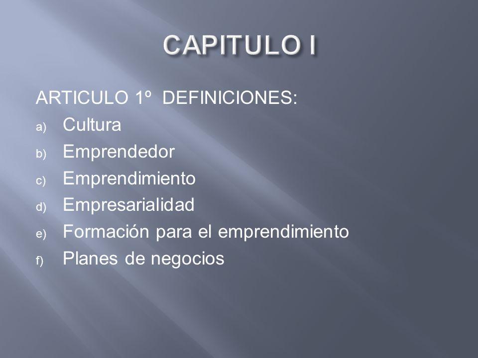 CAPITULO I ARTICULO 1º DEFINICIONES: Cultura Emprendedor