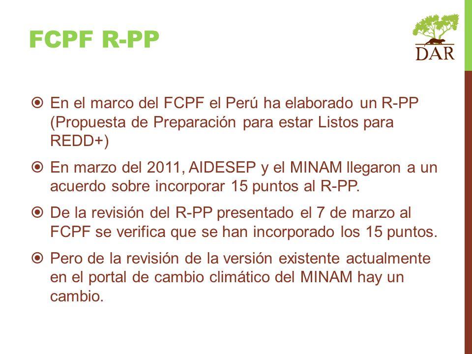 FCPF r-pP En el marco del FCPF el Perú ha elaborado un R-PP (Propuesta de Preparación para estar Listos para REDD+)