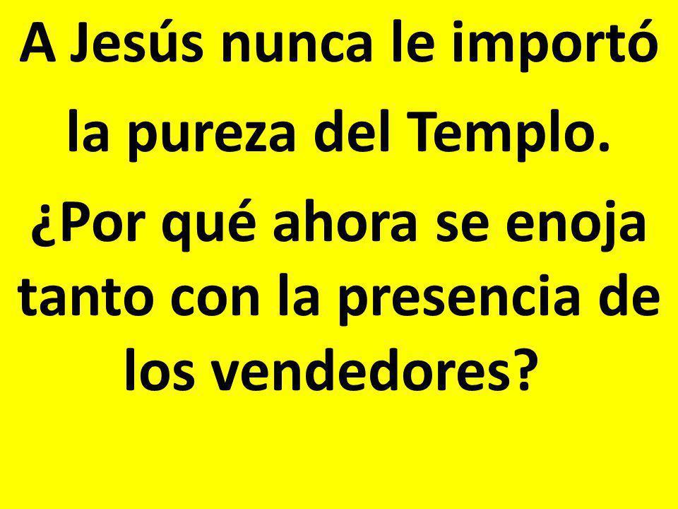 A Jesús nunca le importó la pureza del Templo