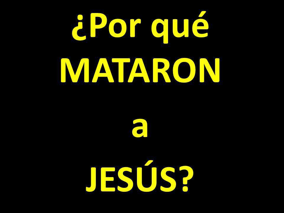 ¿Por qué MATARON a JESÚS