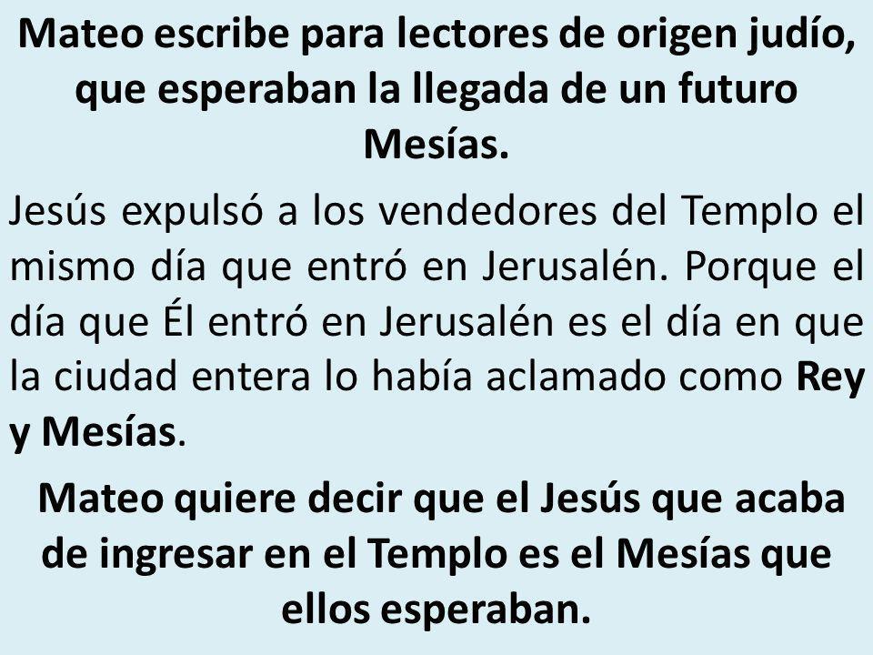 Mateo escribe para lectores de origen judío, que esperaban la llegada de un futuro Mesías.