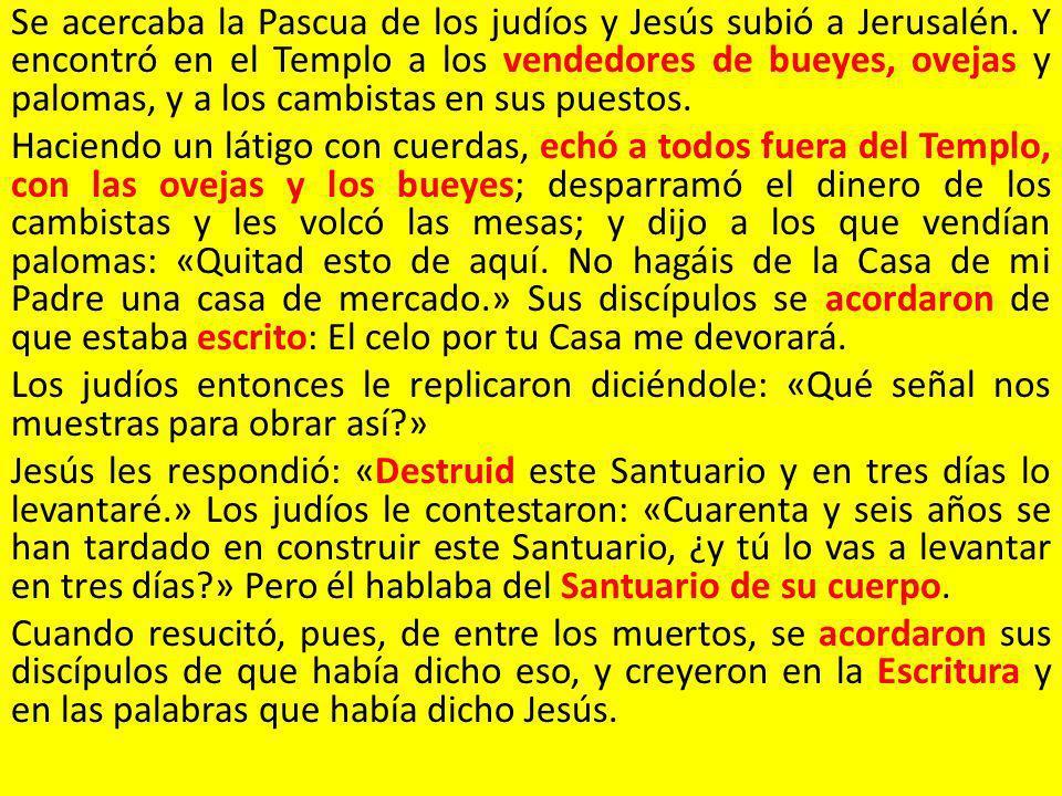 Se acercaba la Pascua de los judíos y Jesús subió a Jerusalén