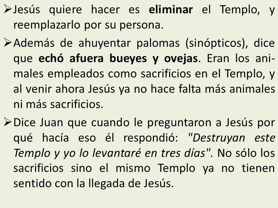 Jesús quiere hacer es eliminar el Templo, y reemplazarlo por su persona.