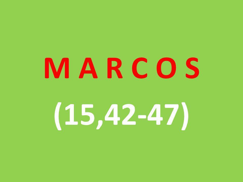 M A R C O S (15,42-47)