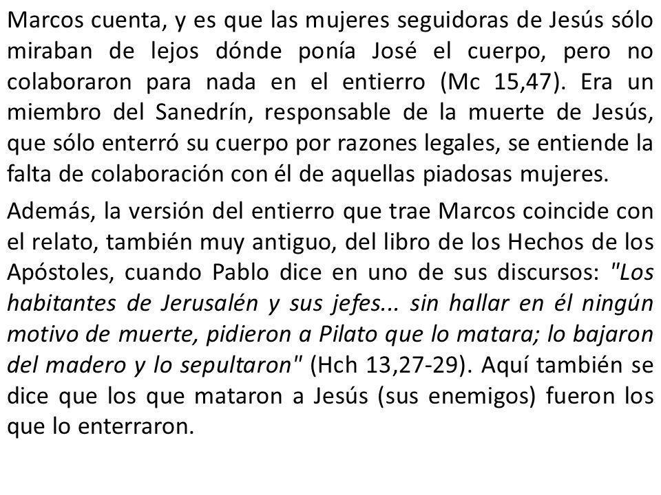 Marcos cuenta, y es que las mujeres seguidoras de Jesús sólo miraban de lejos dónde ponía José el cuerpo, pero no colaboraron para nada en el entierro (Mc 15,47).