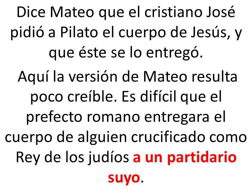 Dice Mateo que el cristiano José pidió a Pilato el cuerpo de Jesús, y que éste se lo entregó.