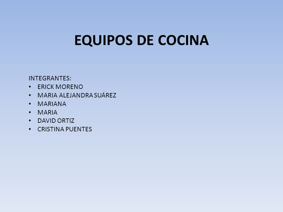 EQUIPOS DE COCINA INTEGRANTES: ERICK MORENO MARIA ALEJANDRA SUÁREZ