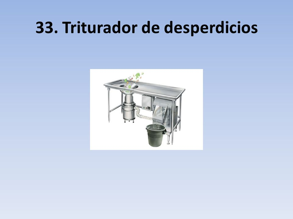33. Triturador de desperdicios