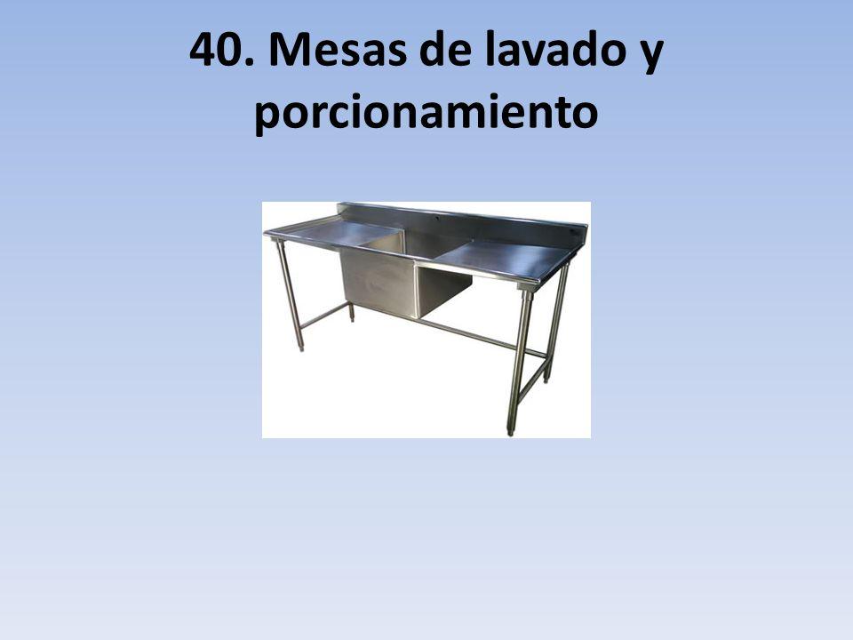 40. Mesas de lavado y porcionamiento