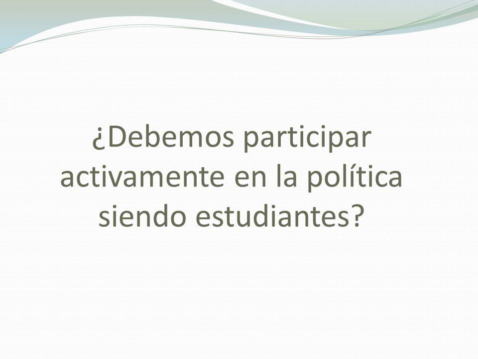 ¿Debemos participar activamente en la política siendo estudiantes