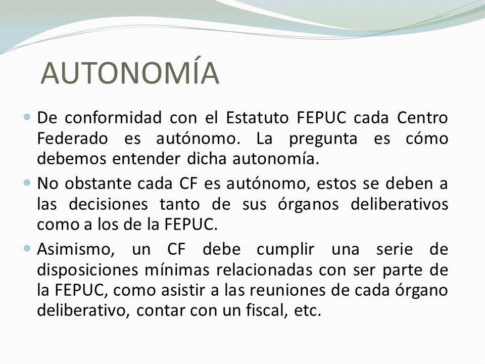 AUTONOMÍA De conformidad con el Estatuto FEPUC cada Centro Federado es autónomo. La pregunta es cómo debemos entender dicha autonomía.