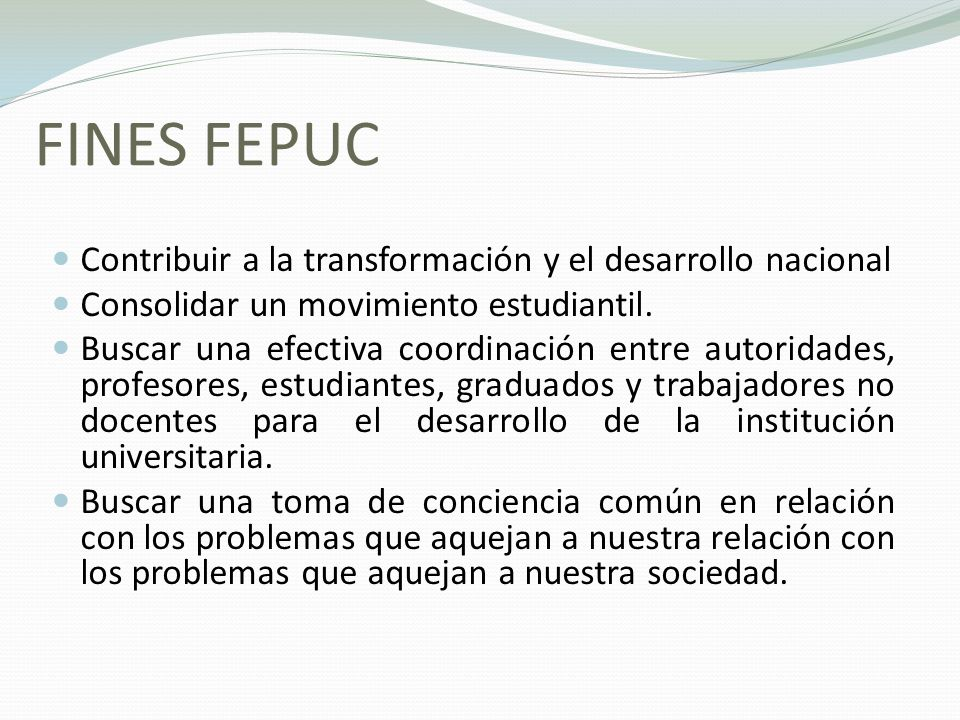 FINES FEPUC Contribuir a la transformación y el desarrollo nacional