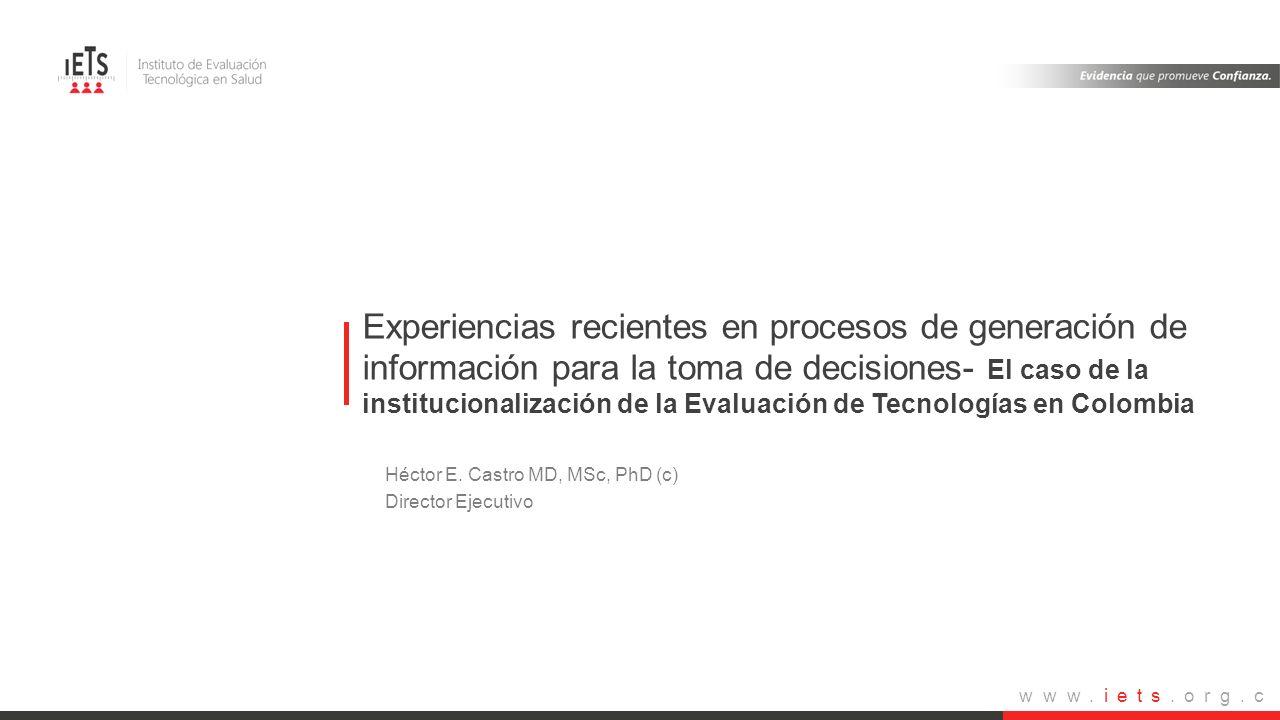 Experiencias recientes en procesos de generación de información para la toma de decisiones- El caso de la institucionalización de la Evaluación de Tecnologías en Colombia