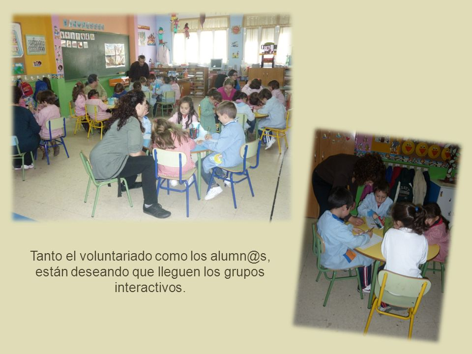 Tanto el voluntariado como los alumn@s, están deseando que lleguen los grupos interactivos.
