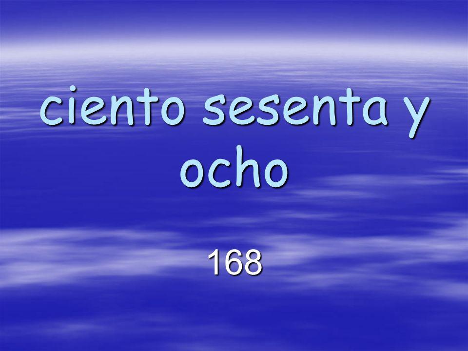 ciento sesenta y ocho 168
