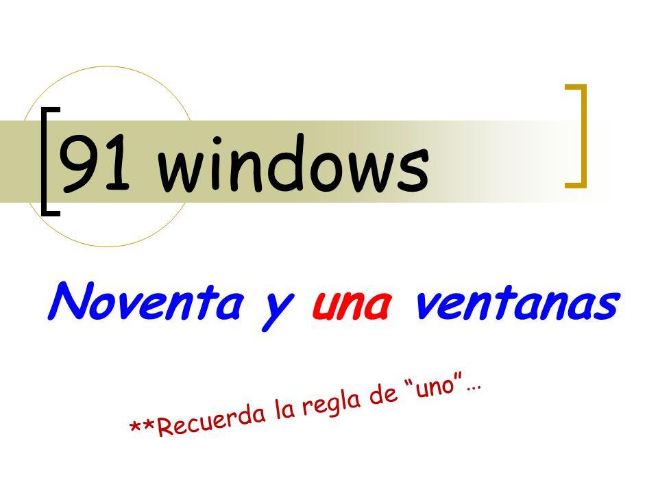 91 windows Noventa y una ventanas **Recuerda la regla de uno …