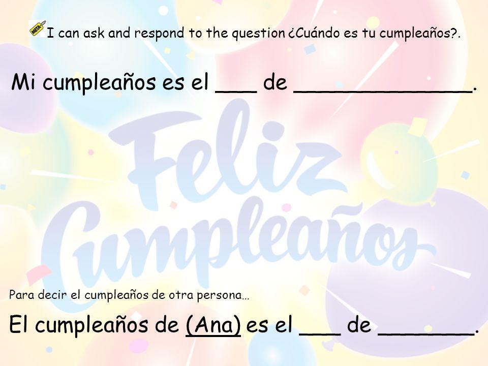 Mi cumpleaños es el ___ de _____________.