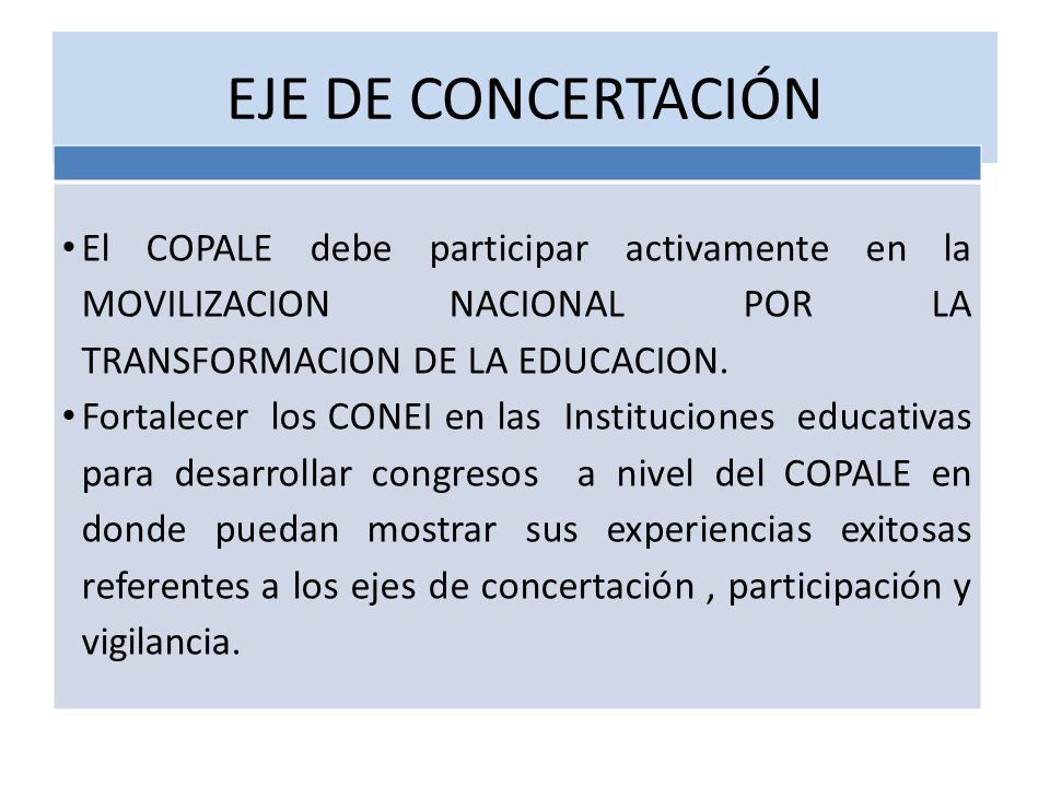 EJE DE CONCERTACIÓN El COPALE debe participar activamente en la MOVILIZACION NACIONAL POR LA TRANSFORMACION DE LA EDUCACION.