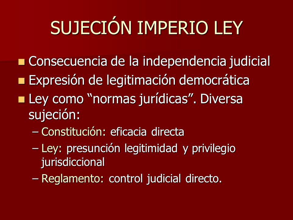 SUJECIÓN IMPERIO LEY Consecuencia de la independencia judicial