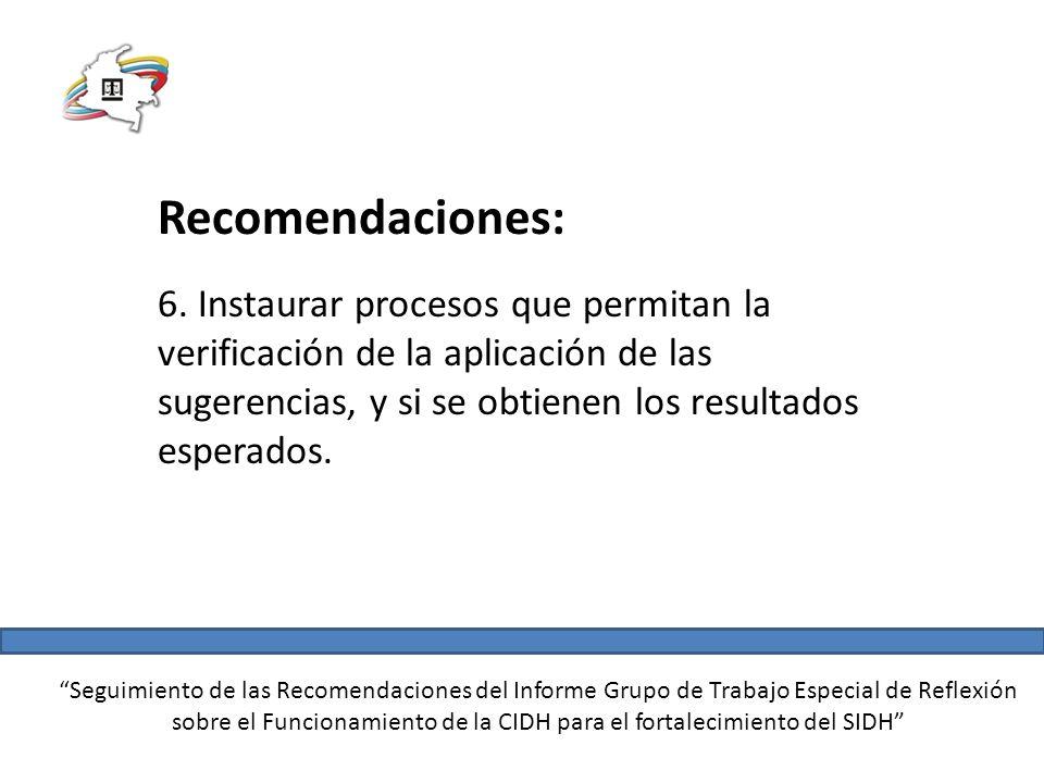Recomendaciones: 6. Instaurar procesos que permitan la verificación de la aplicación de las sugerencias, y si se obtienen los resultados esperados.