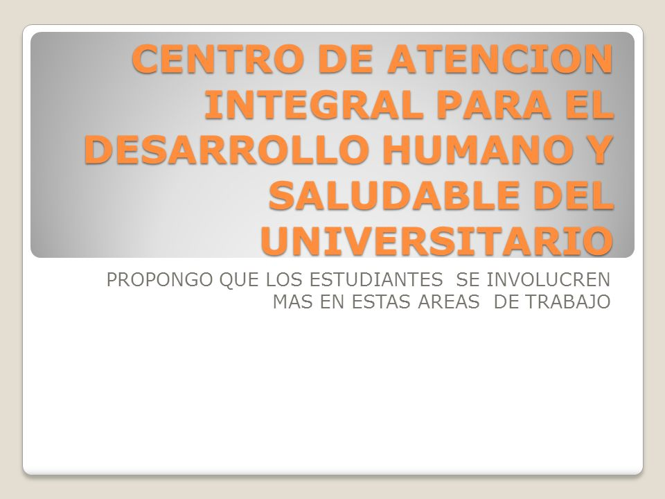 CENTRO DE ATENCION INTEGRAL PARA EL DESARROLLO HUMANO Y SALUDABLE DEL UNIVERSITARIO