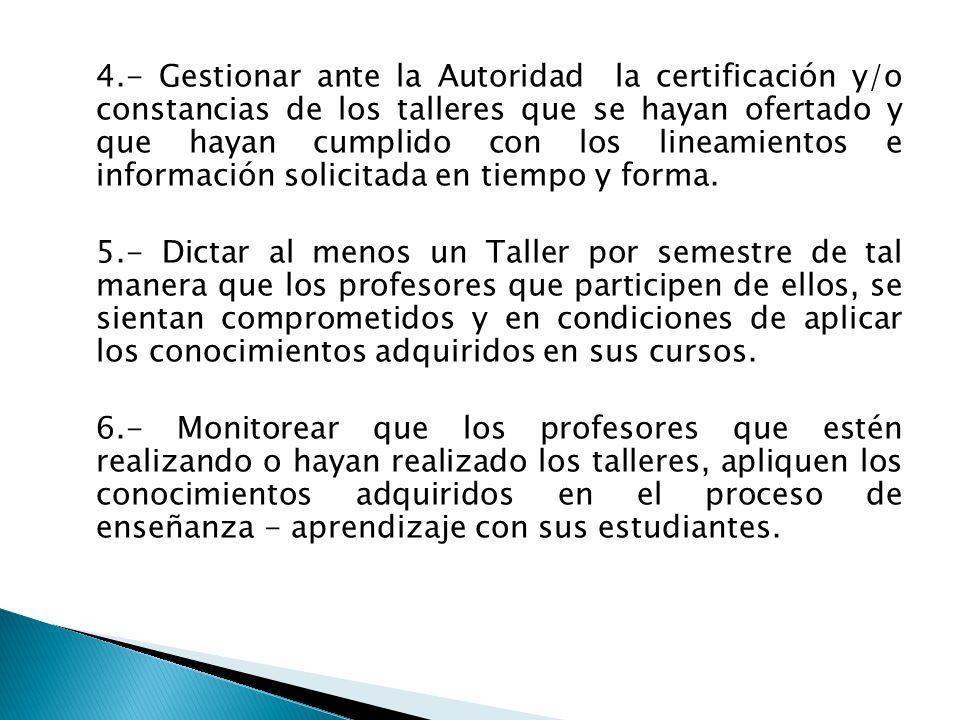 4.- Gestionar ante la Autoridad la certificación y/o constancias de los talleres que se hayan ofertado y que hayan cumplido con los lineamientos e información solicitada en tiempo y forma.