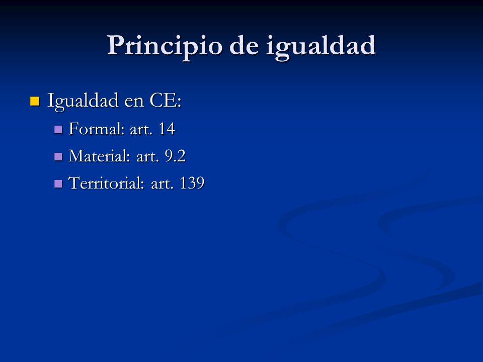 Principio de igualdad Igualdad en CE: Formal: art. 14