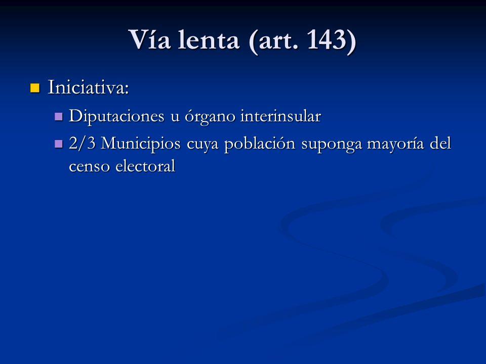 Vía lenta (art. 143) Iniciativa: Diputaciones u órgano interinsular