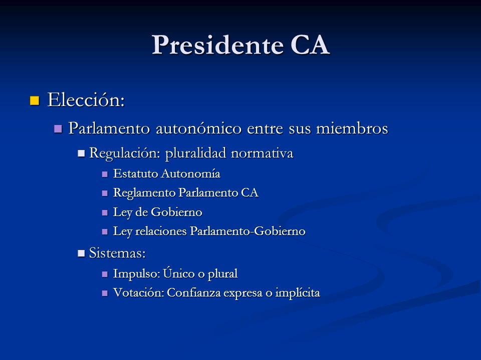 Presidente CA Elección: Parlamento autonómico entre sus miembros