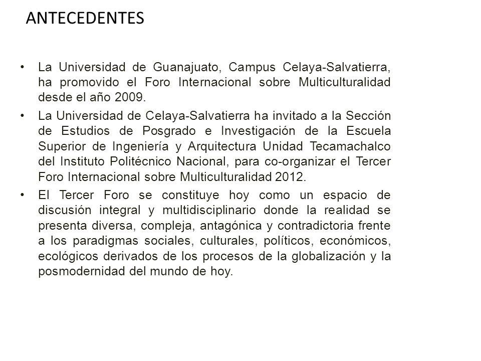ANTECEDENTES La Universidad de Guanajuato, Campus Celaya-Salvatierra, ha promovido el Foro Internacional sobre Multiculturalidad desde el año 2009.