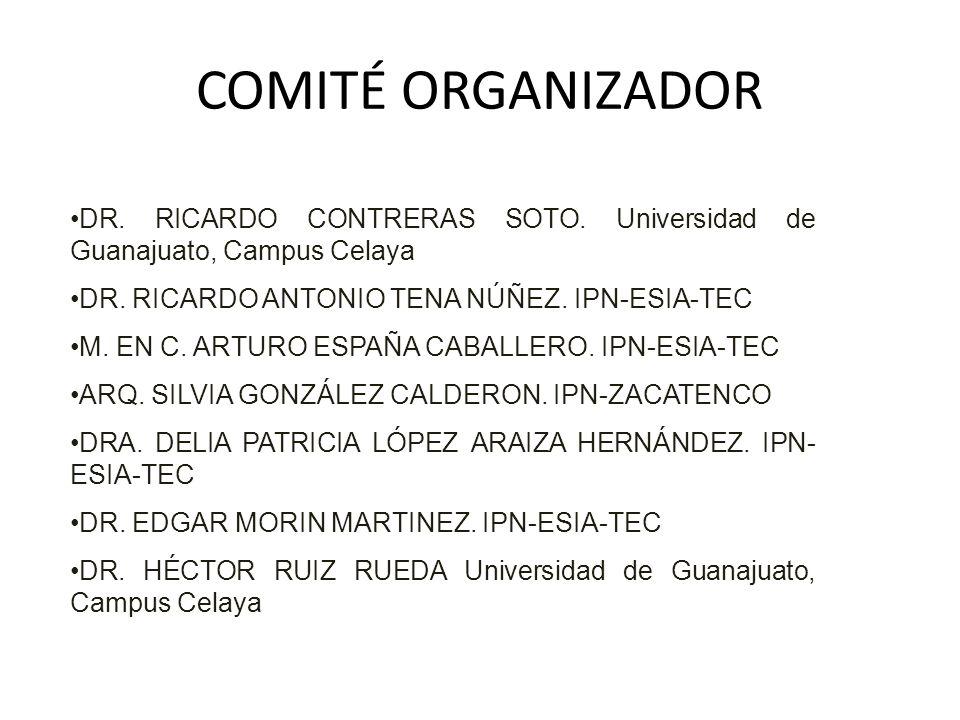 COMITÉ ORGANIZADOR DR. RICARDO CONTRERAS SOTO. Universidad de Guanajuato, Campus Celaya. DR. RICARDO ANTONIO TENA NÚÑEZ. IPN-ESIA-TEC.