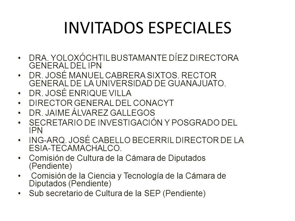 INVITADOS ESPECIALES DRA. YOLOXÓCHTIL BUSTAMANTE DÍEZ DIRECTORA GENERAL DEL IPN.