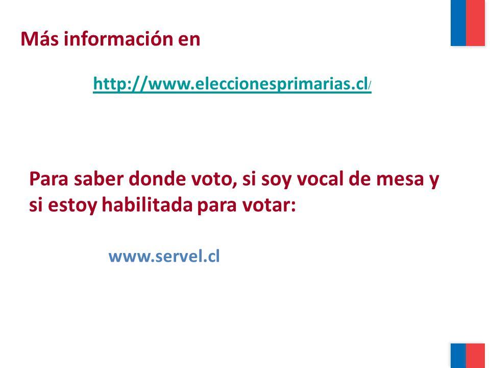 Más información en http://www.eleccionesprimarias.cl/ Para saber donde voto, si soy vocal de mesa y si estoy habilitada para votar: