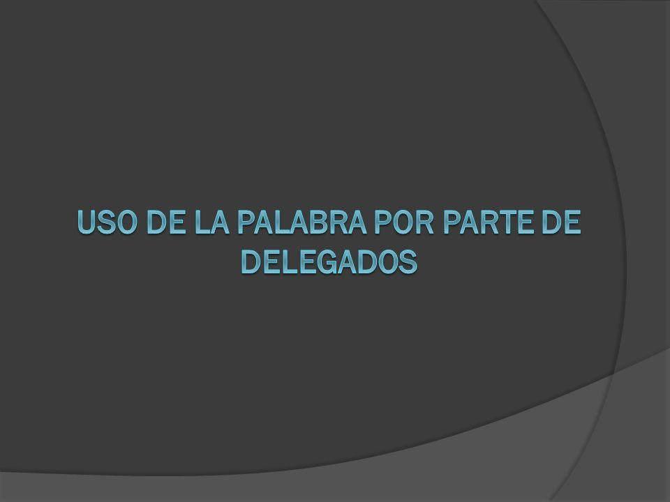 USO DE LA PALABRA POR PARTE DE DELEGADOS