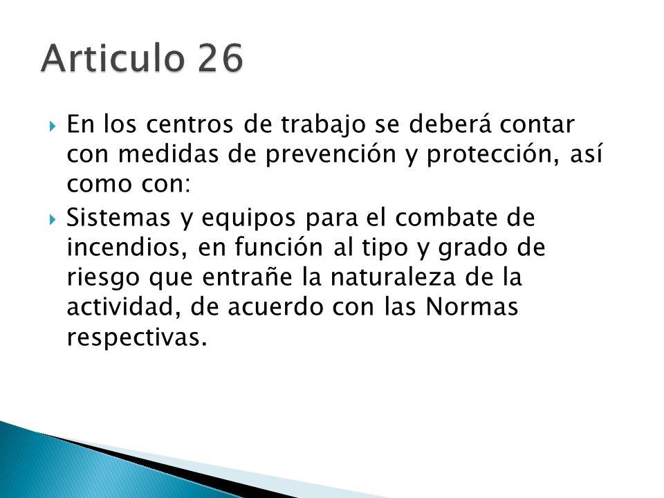 Articulo 26 En los centros de trabajo se deberá contar con medidas de prevención y protección, así como con:
