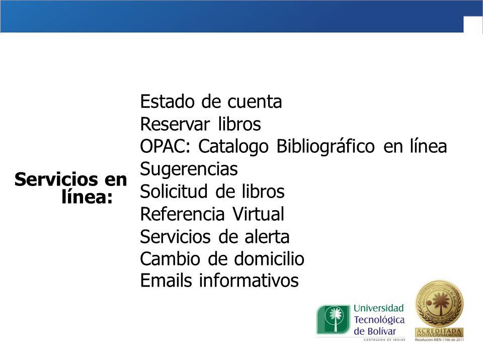 Estado de cuenta Reservar libros OPAC: Catalogo Bibliográfico en línea Sugerencias Solicitud de libros Referencia Virtual Servicios de alerta Cambio de domicilio Emails informativos