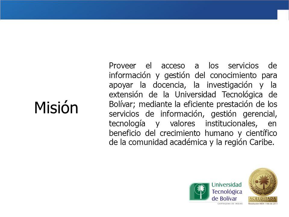 Proveer el acceso a los servicios de información y gestión del conocimiento para apoyar la docencia, la investigación y la extensión de la Universidad Tecnológica de Bolívar; mediante la eficiente prestación de los servicios de información, gestión gerencial, tecnología y valores institucionales, en beneficio del crecimiento humano y científico de la comunidad académica y la región Caribe.