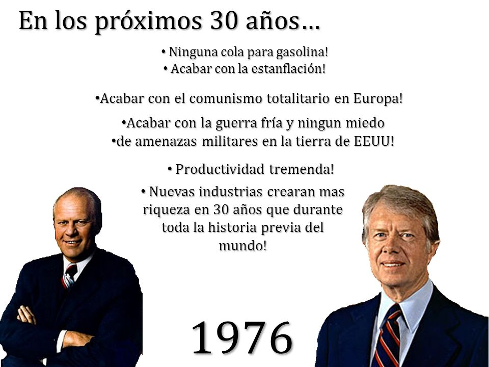 En los próximos 30 años… Ninguna cola para gasolina! Acabar con la estanflación! Acabar con el comunismo totalitario en Europa!