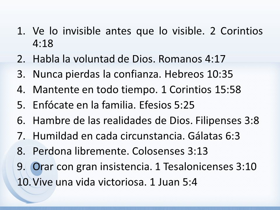 Ve lo invisible antes que lo visible. 2 Corintios 4:18