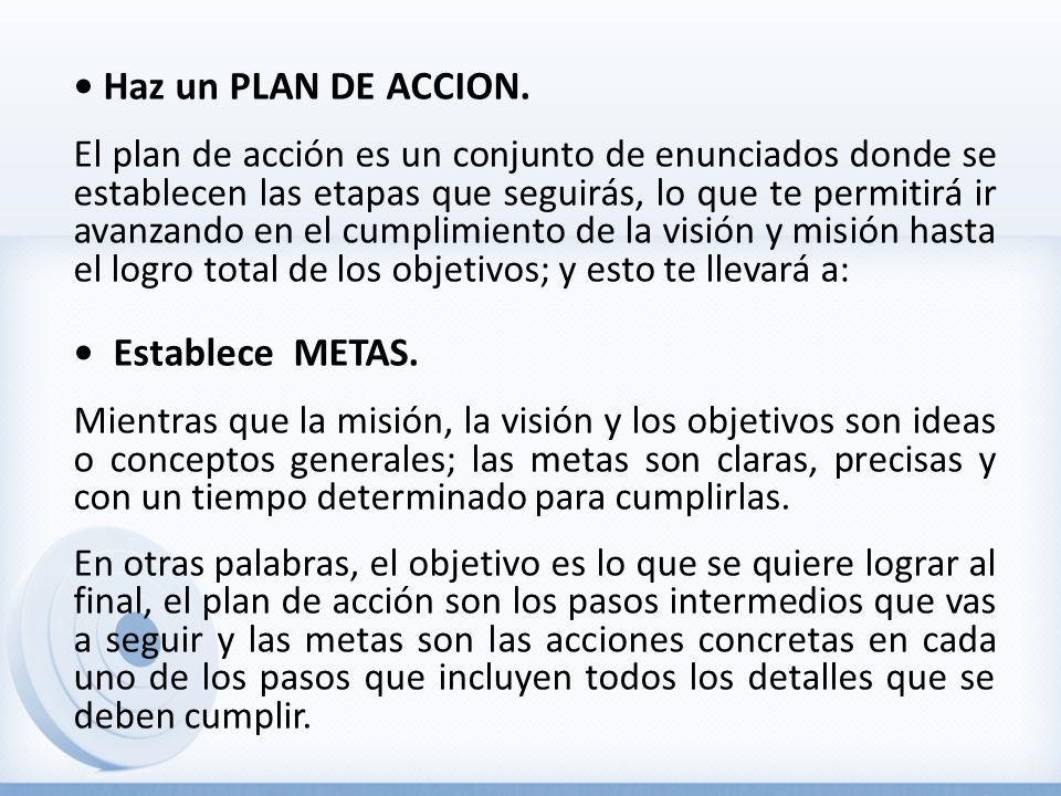 • Haz un PLAN DE ACCION. • Establece METAS.