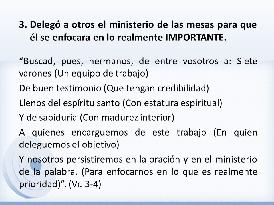 Delegó a otros el ministerio de las mesas para que él se enfocara en lo realmente IMPORTANTE.