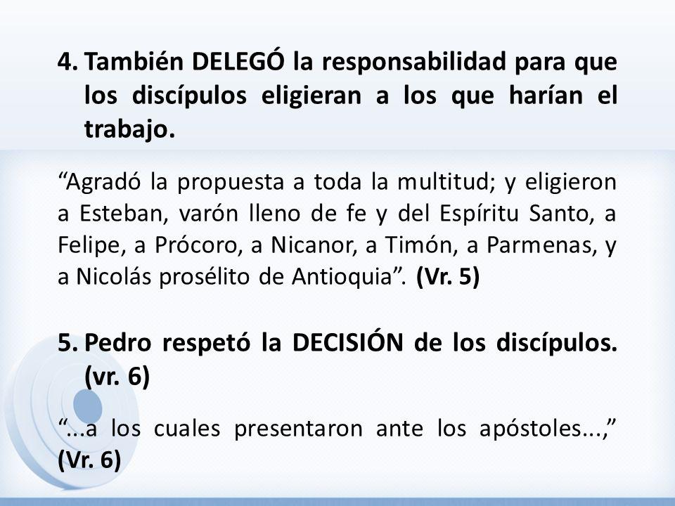 Pedro respetó la DECISIÓN de los discípulos. (vr. 6)