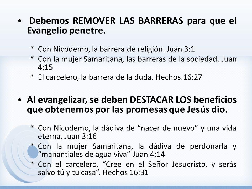 • Debemos REMOVER LAS BARRERAS para que el Evangelio penetre.