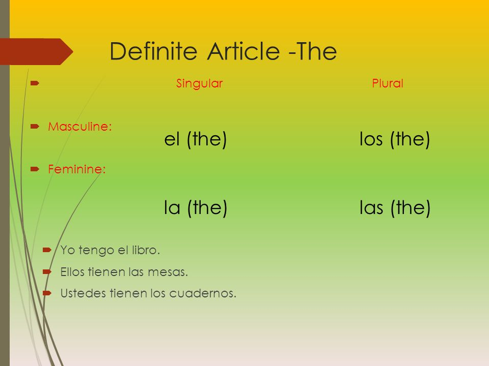 Definite Article -The el (the) los (the) la (the) las (the)
