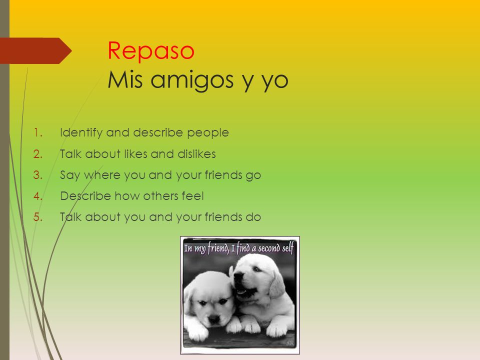 Repaso Mis amigos y yo Identify and describe people