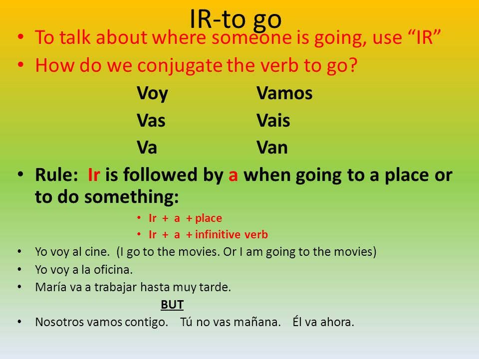IR-to go To talk about where someone is going, use IR